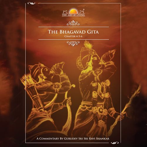 The Bhagavad Gita- Chapter 4-5-6