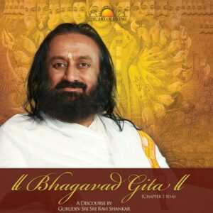 The Bhagavad Gita (Chapter 1-6) - English by Sri Sri Ravishankar