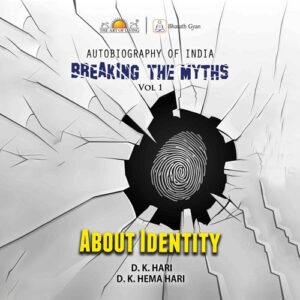 Breaking the myths by D K hari book on autobiography of India about Identity
