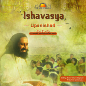 Isha Upanishad by art of living commentary by Sri Sri Ravishankar