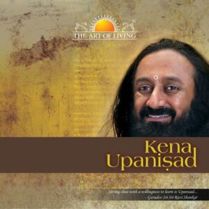 Kena Upanishad commentary by sri sri ravishankar on kenopanishad
