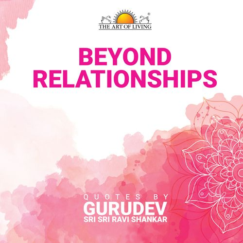 Beyond relationship book on relationship by art of living
